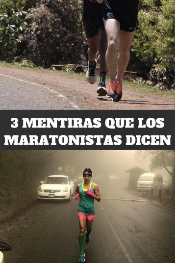 3 MENTIRAS QUE LOS MARATONISTAS DICEN