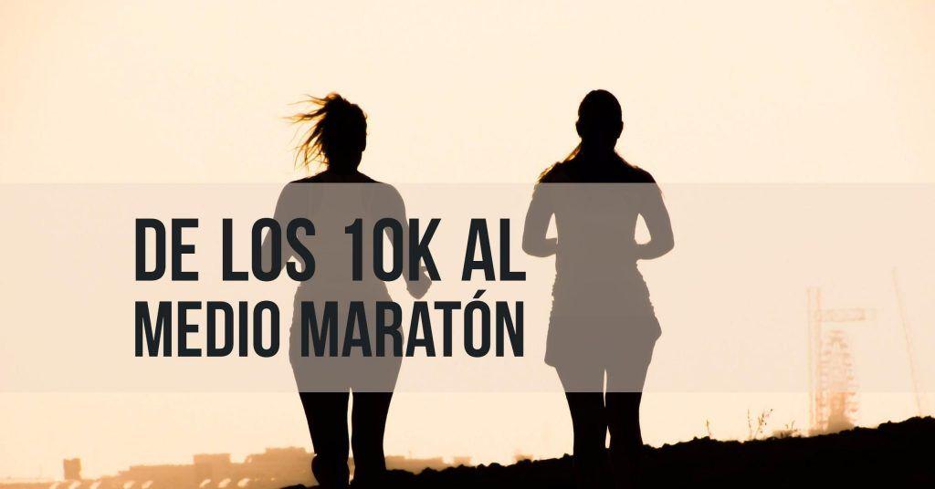 DE LOS 10K AL MEDIO MARATÓN