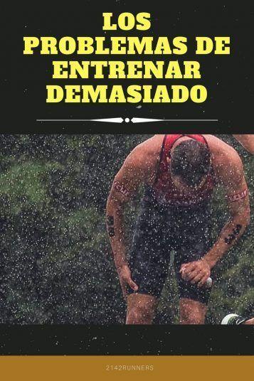LOS PROBLEMAS DE ENTRENAR DEMASIADO