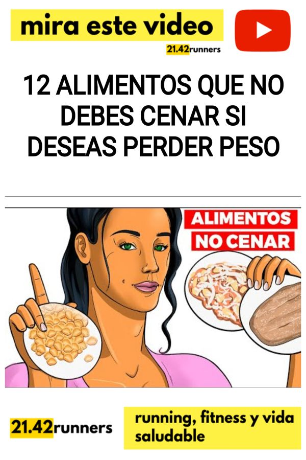 12 Alimentos que NO DEBES CENAR si deseas PERDER PESO