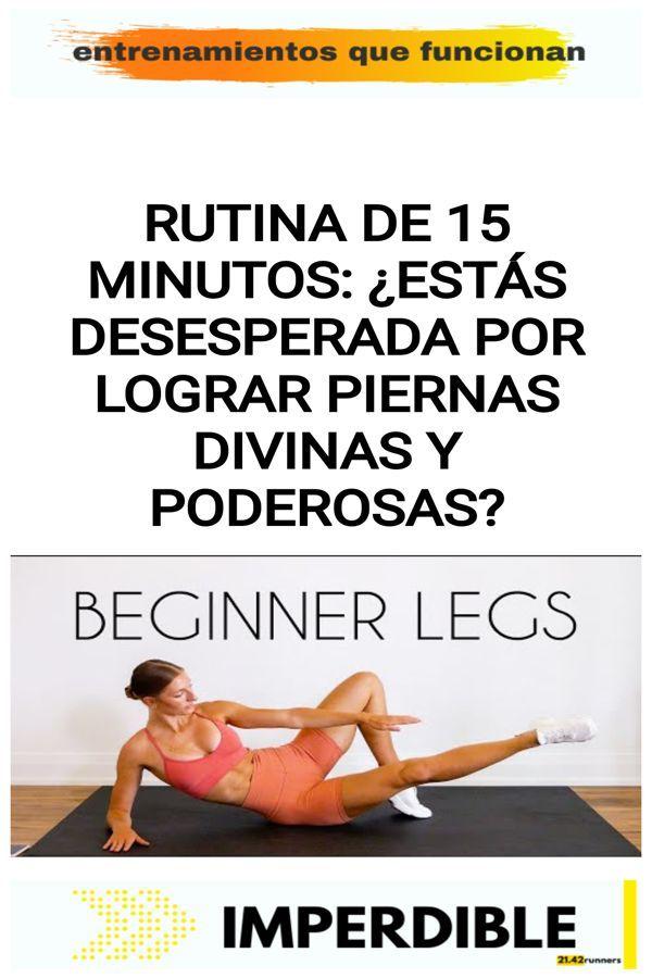 RUTINA DE 15 MINUTOS: ¿Estás desesperada por lograr piernas divinas y poderosas?